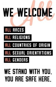 welcome all races, religions, countries of origin, sexual orientations, genders - we stand with you
