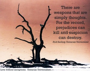 Dead tree drawing with UU Rod Sterling quote There are weapons that are simply thoughts For the record prejudices can kill and suspicion can destroy