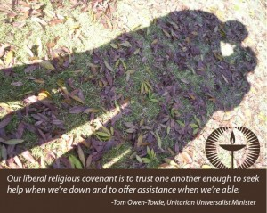 Shadow on the ground of two people together - quote reads One liberal religious covenant is to trust one another enough to seek help when we're down and to offer help when we're able by Tom Owen Towle Unitarian Universalist minister