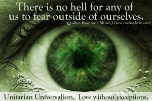 An eye with a quote over it There is no hell for any of us to fear outside of ourselves