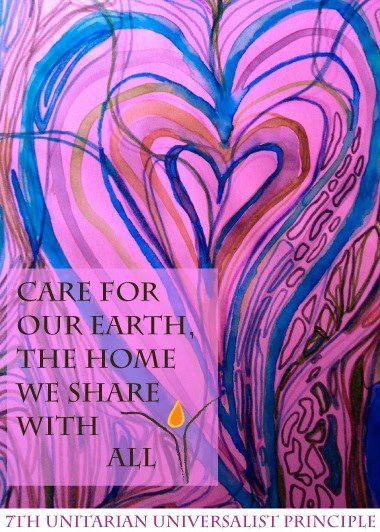 Heart. Care for our earth the home we whare with all. Unitarian Universalist 7th principle.